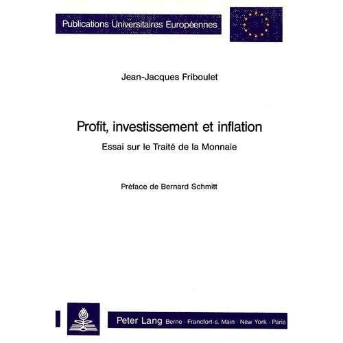 Profit, Investissement Et Inflation: Essai Sur Le Traite de La Monnaie. Preface de Bernard Schmitt