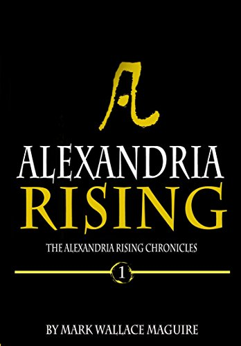 Alexandria Rising: An Action and Adventure Suspense Thriller - Book 1 of The Alexandria Rising Chronicles (English Edition) par Mark Wallace Maguire