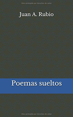 POEMAS SUELTOS por Juan A. Rubio