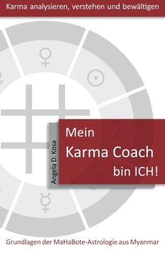 Mein Karma Coach bin ICH!: Grundlagen der MaHaBote Astrologie aus Myanmar (Burma)