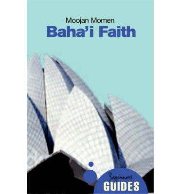 [(The Baha'i Faith: A Beginner's Guide)] [Author: Moojan Momen] published on (February, 2008)