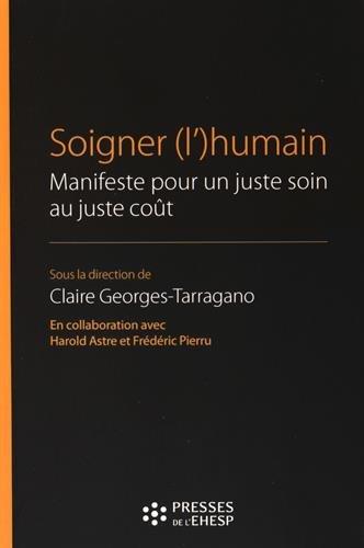 Soigner (l') humain: Manifeste pour un juste soin au juste coût