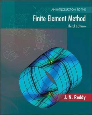 [An Introduction to the Finite Element Method] (By: J. N. Reddy) [published: January, 2005]