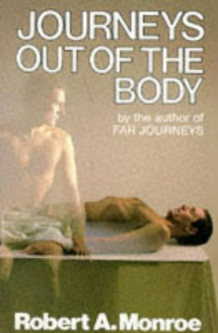 Journeys Out of the Body: Written by Robert A. Monroe, 1989 Edition, (New edition) Publisher: Souvenir Press Ltd [Paperback]