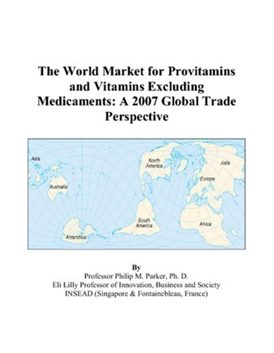 The World Market for Provitamins and Vitamins Excluding Medicaments: A 2007 Global Trade Perspective