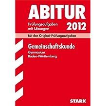 Abitur 2012: Prüfungsaufgaben mit Lösungen. Gemeinschaftskunde. Gymnasium Baden-Württemberg. Mit den Original-Prüfungen 2006-2011