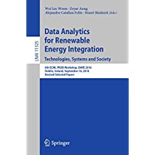 Data Analytics for Renewable Energy Integration. Technologies, Systems and Society: 6th ECML PKDD Workshop, DARE 2018, Dublin, Ireland, September 10, 2018, ... Science Book 11325) (English Edition)