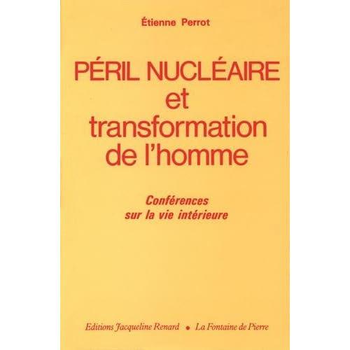 Péril nucléaire et transformation de l'homme : Conférences sur la vie intérieure