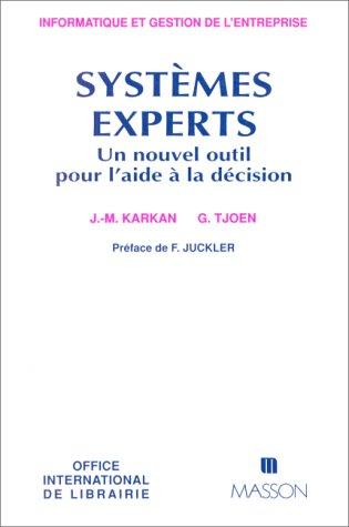 SYSTEMES EXPERTS. Un nouvel outil pour l'aide à la décision par J-M Karkan, G Tjoen