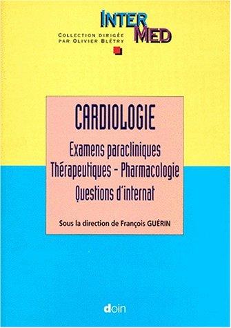 Cardiologie: Examens paracliniques, thérapeutiques-pharmacologie, questions d'internat / sous la direction de Francois Guérin