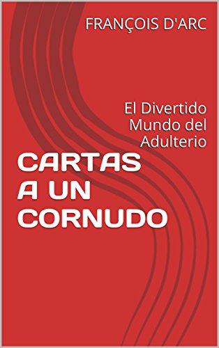 CARTAS A UN CORNUDO: El Divertido Mundo del Adulterio