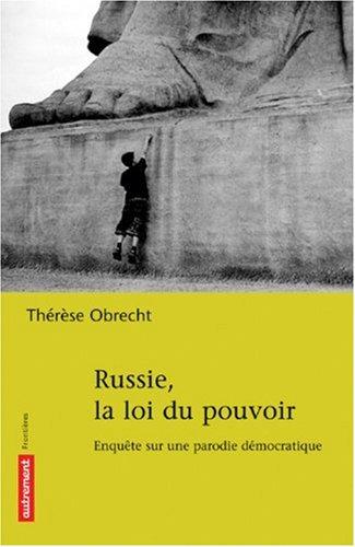 Russie, la loi du pouvoir : Enquête sur une parodie démocratique par Thérèse Obrecht
