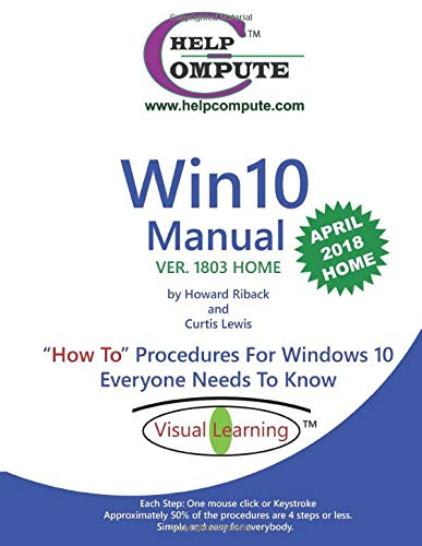 "Win10 Manual ""How To"" Procedures For Windows 10 Everyone Needs To Know: Ver. 1803 Home"