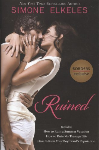 Ruined: How to Ruin a Summer Vacation; How to Ruin My Teenage Life; How to Ruin Your Boyfriend's Reputation by Simone Elkeles (2010-01-01)