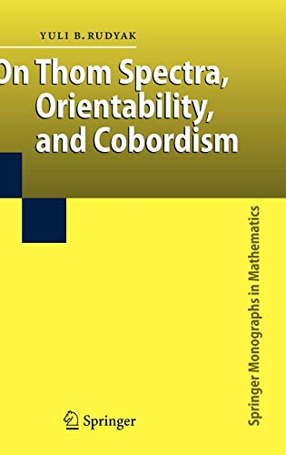 On Thom Spectra, Orientability, and Cobordism (Springer Monographs in Mathematics)