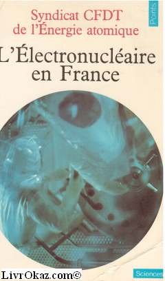 L'electronucleaire en France par Syndicat Cfdt de l'Energie Atomique