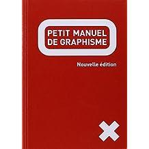 Petit manuel de graphisme-nouvelle édition