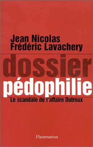 Dossier pédophilie. Le scandale de l'affaire Dutroux