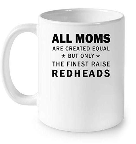 All Moms are created equal but only the finest raise redheads Mugs 11OZ Coffee Mug Redhead Wrap