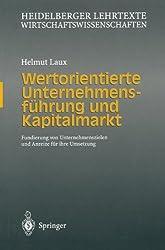 Wertorientierte Unternehmensführung und Kapitalmarkt: Fundierung von Unternehmenszielen und Anreize für ihre Umsetzung (Heidelberger Lehrtexte Wirtschaftswissenschaften)