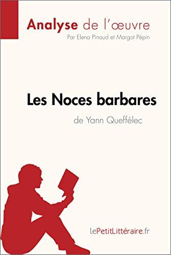 Les Noces barbares de Yann Quefflec (Analyse de l'uvre): Comprendre la littrature avec lePetitLittraire.fr (Fiche de lecture)