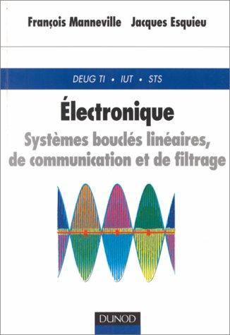 ELECTRONIQUE. Systèmes bouclés linéaires de communication et de filtrage, DEUG TI, IUT, STS