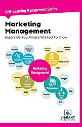 Marketing Management Essentials You Always Wanted To Know: Volume 7 (Self-Learning Management)