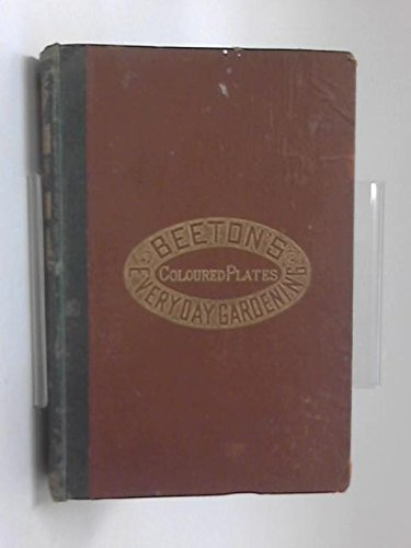 Beetons Dictionary of Every-Day Gardening : Constituting A Popular Cyclopaedia of the Theory and Practice of Horticulture - par Mrs. Beeton