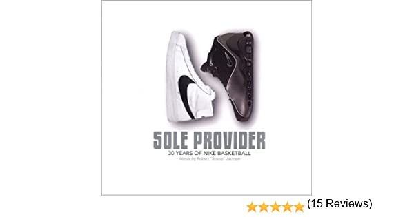 Sole Provider: 30 Years of Nike Basketball