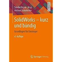 SolidWorks - kurz und bündig: Grundlagen für Einsteiger
