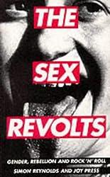 The Sex Revolts: Gender, Rebellion & Rock n'Roll: Gender, Rebellion and Rock 'n' Roll