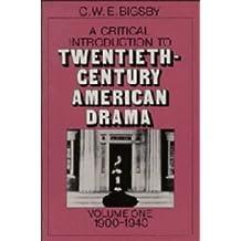 A Critical Introduction to Twentieth-Century American Drama: Volume 1, 1900–1940: 1900-40 v. 1