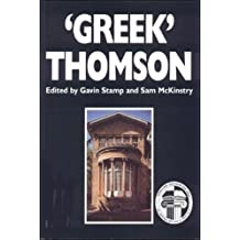 Greek Thomson: Neo-Classical Architectural Theory, Buildings and Interiors by Gavin Stamp (1999-03-25)