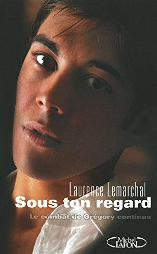 Sous ton regard : Le combat de Grégory continue par Laurence Lemarchal, Marc Teynier