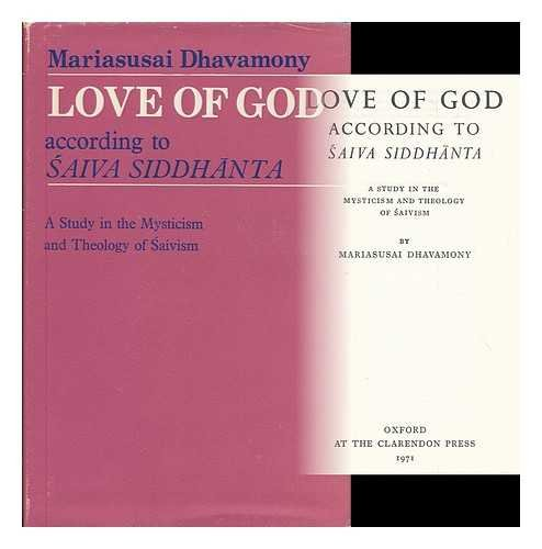 Love of God According to Saiva Siddhanta: A Study in the Mysticism and Theology of Saivism