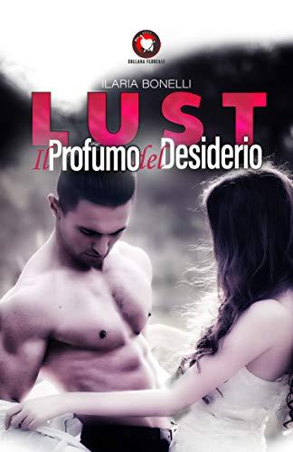 Lust: Il profumo del desiderio (Collana Floreale - Romanzi Rosa)