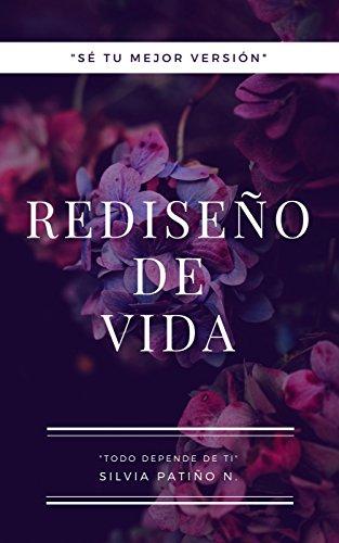 Rediseño de vida: Sé tu mejor versión por Silvia Patiño N.