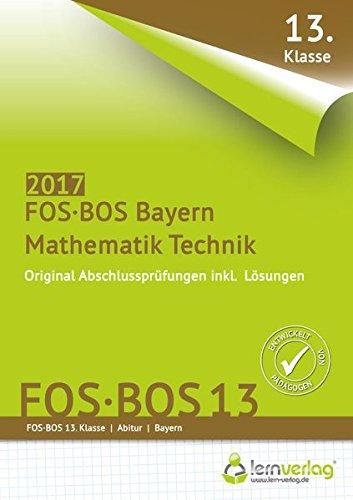 Abschlussprüfung Mathematik Technik FOS-BOS 13 Bayern 2017