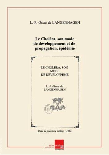 Le Choléra, son mode de développement et de propagation, épidémie de 1865, traitement par le Dr O. de Langenhagen,... [Edition de 1866]