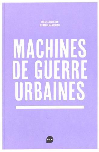 Machines de guerre urbaines par Manola Antonioli, Collectif