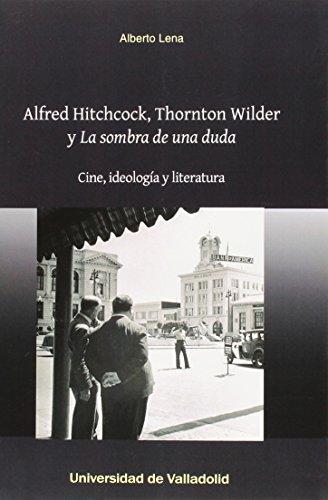 Alfred Hitchcock, Thornton Wilder Y La Sombra De Una Duda (Arte Y Arqueologia)