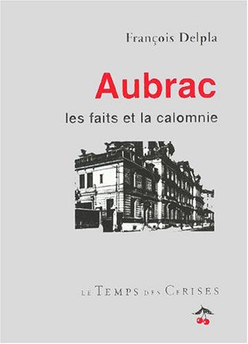 Aubrac : Les faits et la calomnie par François Delpla
