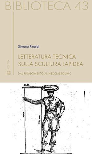 Letteratura tecnica sulla scultura lapidea. Dal Rinascimento al Neoclassicismo (Biblioteca) por Simona Rinaldi