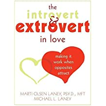 [(Introvert and Extrovert in Love: Making it Work When Opposites Attract)] [Author: Marti Olsen Laney] published on (May, 2007)