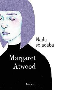 Nada se acaba par Margaret Atwood