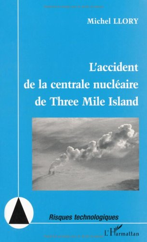 Accident de la centrale nucléaire de three mile island par Michel Llory