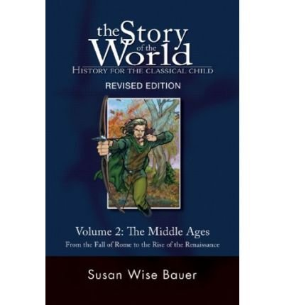 [The Story of the World: Middle Ages - From the Fall of Rome to the Rise of the Renaissance v. 2: History for the Classical Child] [by: Susan Bauer]