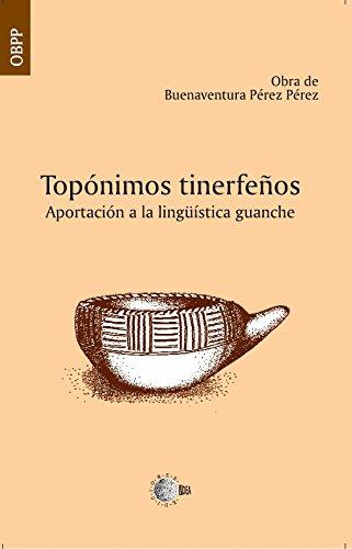Toponimos tinerfeños. Aportacion a la lingüistica guanche (Obra Buenaventura Pérez) por Buenaventura Pérez Pérez