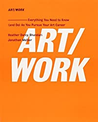 ART/WORK: Everything You Need to Know (and Do) As You Pursue Your Art Career by Heather Darcy Bhandari (2014-08-28)