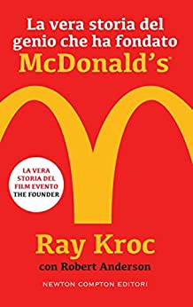La vera storia del genio che ha fondato McDonald's (eNewton Saggistica) di [Kroc, Ray]